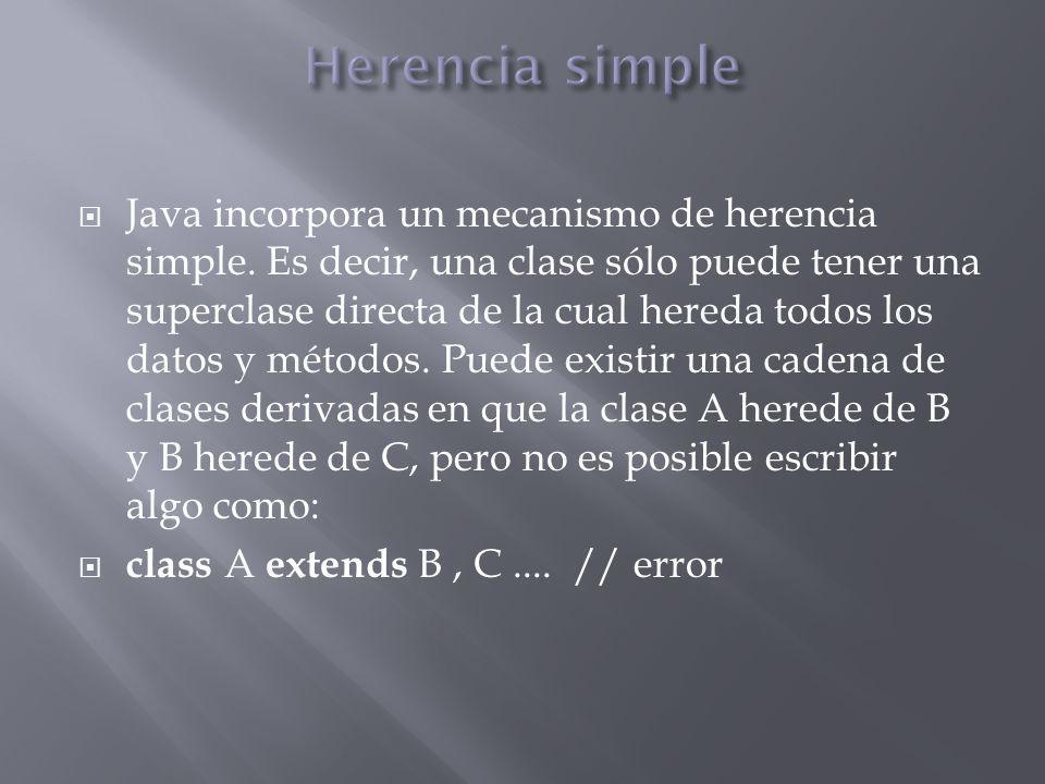 Java incorpora un mecanismo de herencia simple. Es decir, una clase sólo puede tener una superclase directa de la cual hereda todos los datos y método