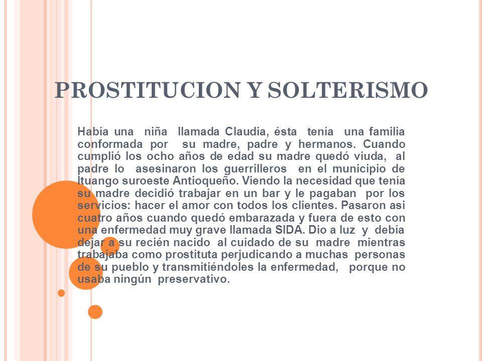 PROSTITUCION Y SOLTERISMO Había una niña llamada Claudia, ésta tenía una familia conformada por su madre, padre y hermanos.