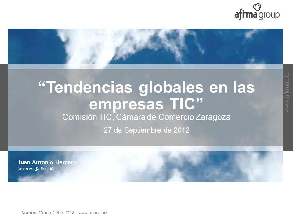 © afirmaGroup, 2000-2012 www.afirma.biz Tendencias globales en las empresas TIC Comisión TIC, Cámara de Comercio Zaragoza 27 de Septiembre de 2012 Jua