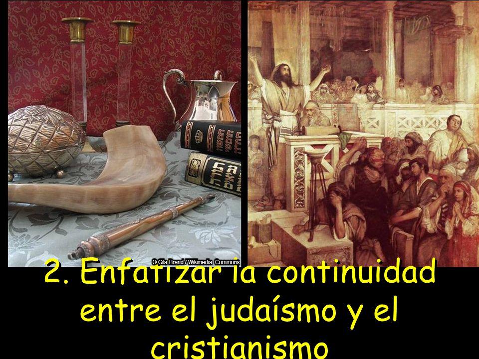 2. Enfatizar la continuidad entre el judaísmo y el cristianismo