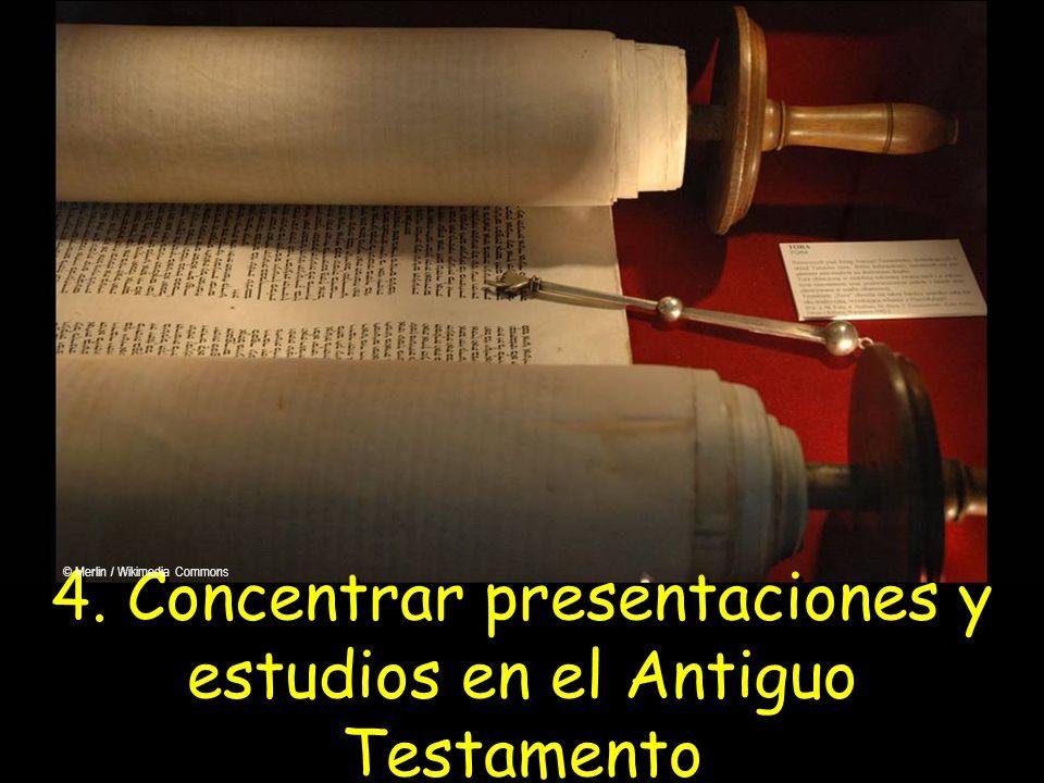 4. Concentrar presentaciones y estudios en el Antiguo Testamento © Merlin / Wikimedia Commons