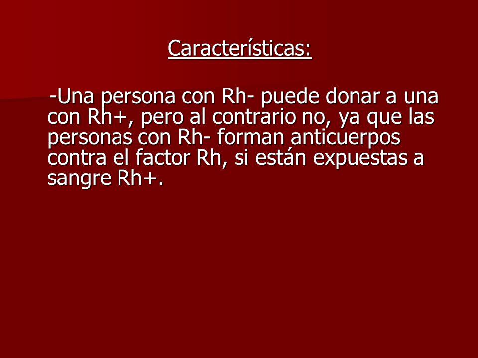 Características: -Una persona con Rh- puede donar a una con Rh+, pero al contrario no, ya que las personas con Rh- forman anticuerpos contra el factor