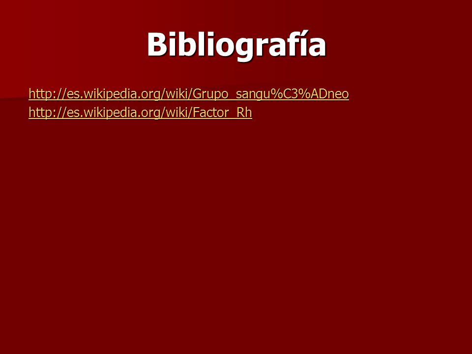 Bibliografía http://es.wikipedia.org/wiki/Grupo_sangu%C3%ADneo http://es.wikipedia.org/wiki/Factor_Rh