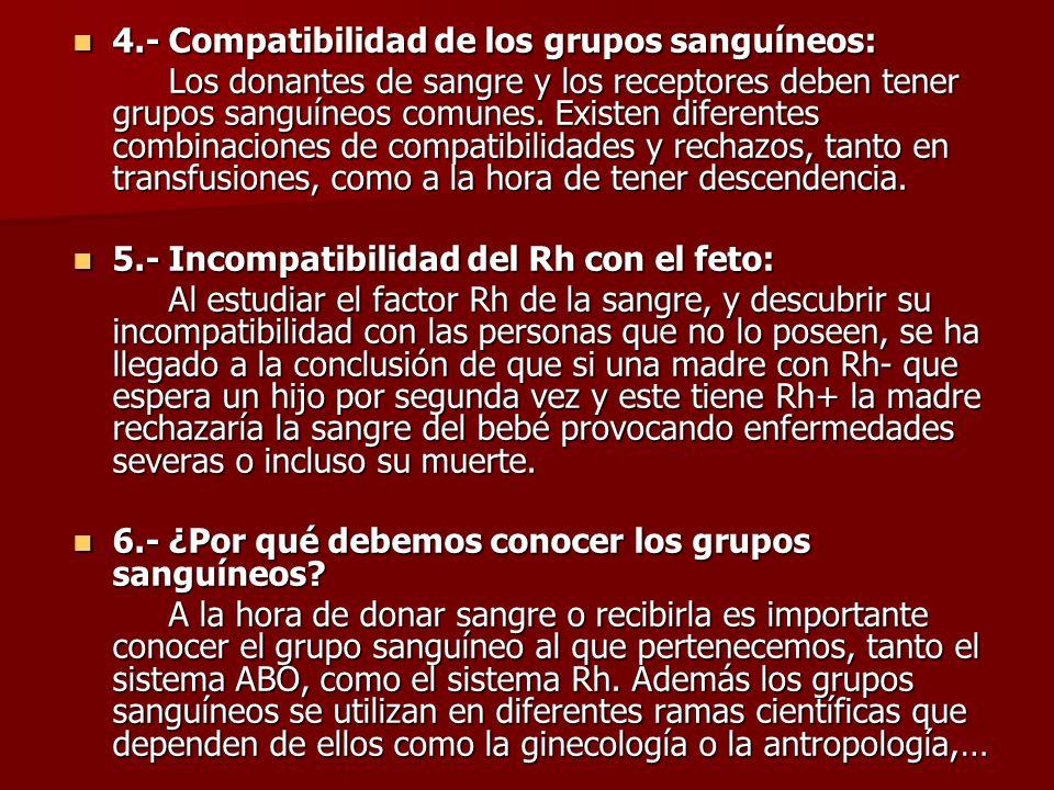 4.- Compatibilidad de los grupos sanguíneos: 4.- Compatibilidad de los grupos sanguíneos: Los donantes de sangre y los receptores deben tener grupos s