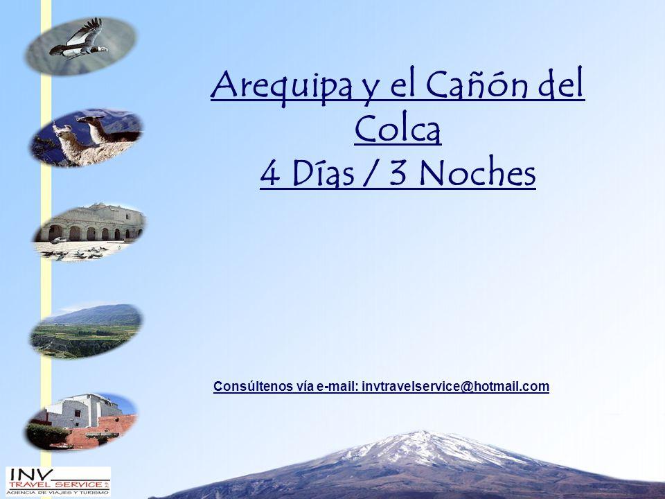 Arequipa y el Cañón del Colca 4 Días / 3 Noches Consúltenos vía e-mail: invtravelservice@hotmail.com