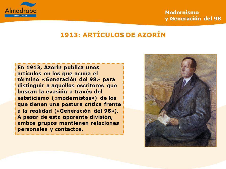 1913: ARTÍCULOS DE AZORÍN En 1913, Azorín publica unos artículos en los que acuña el término «Generación del 98» para distinguir a aquellos escritores que buscan la evasión a través del esteticismo ( « modernistas » ) de los que tienen una postura crítica frente a la realidad ( « Generación del 98 » ).