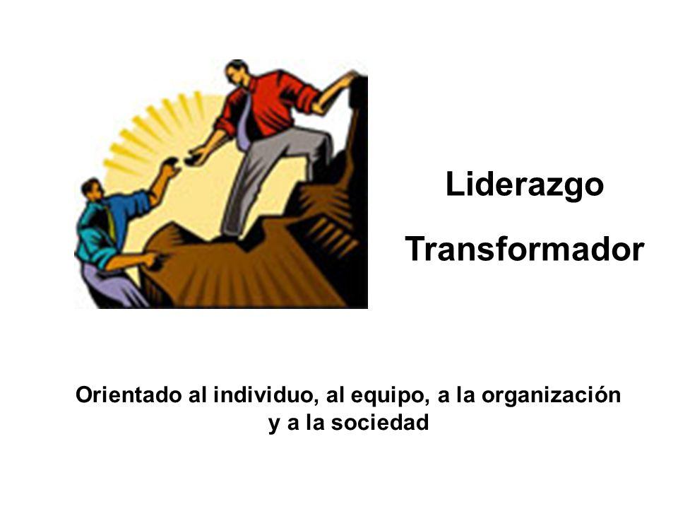Orientado al individuo, al equipo, a la organización y a la sociedad Liderazgo Transformador