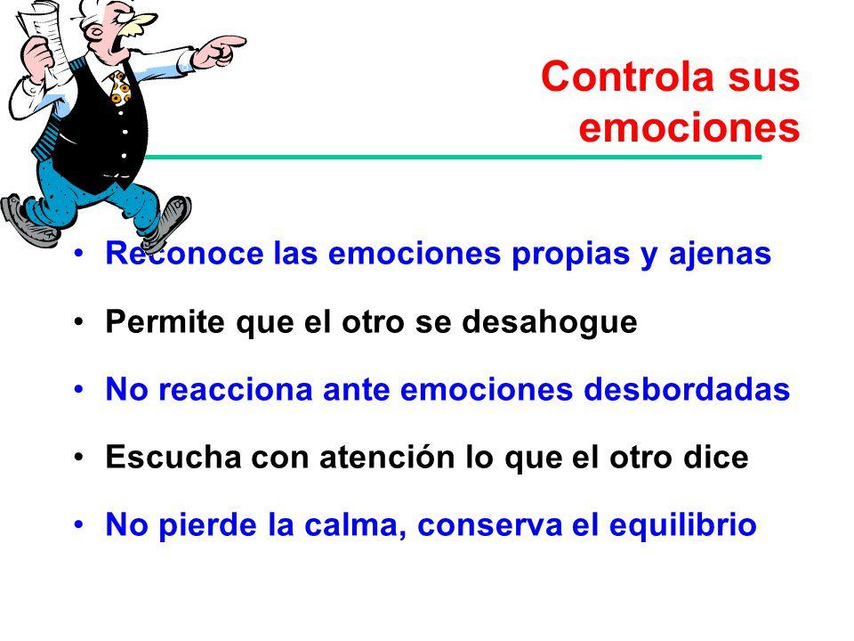 Controla sus emociones Reconoce las emociones propias y ajenas Permite que el otro se desahogue No reacciona ante emociones desbordadas Escucha con at