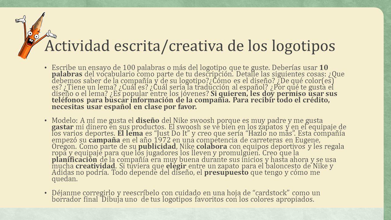 Actividad escrita/creativa de los logotipos Escribe un ensayo de 100 palabras o más del logotipo que te guste. Deberías usar 10 palabras del vocabular
