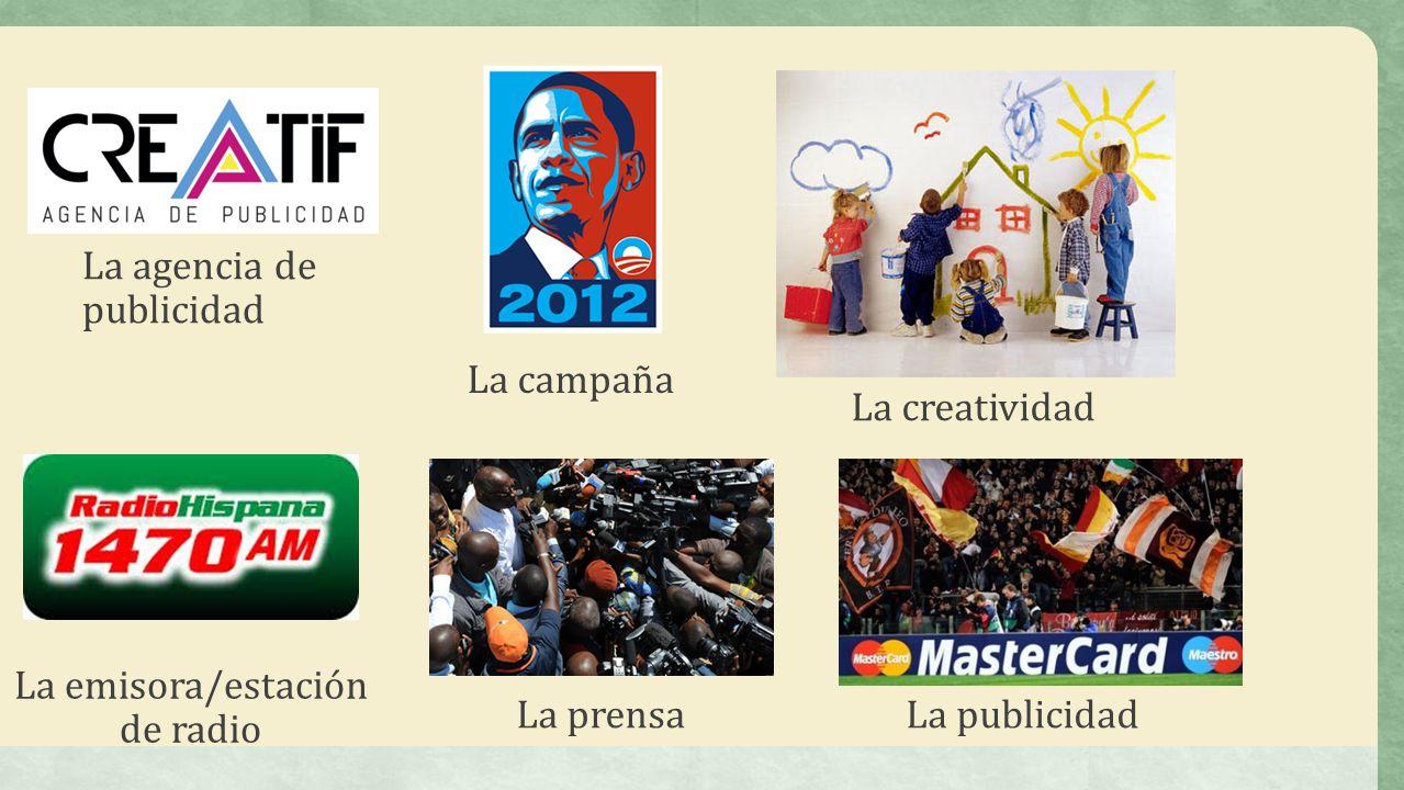 La agencia de publicidad La campaña La emisora/estación de radio La creatividad La prensaLa publicidad