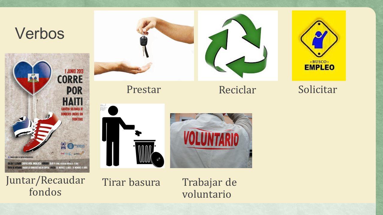 Prestar Juntar/Recaudar fondos Verbos Reciclar Tirar basura Solicitar Trabajar de voluntario