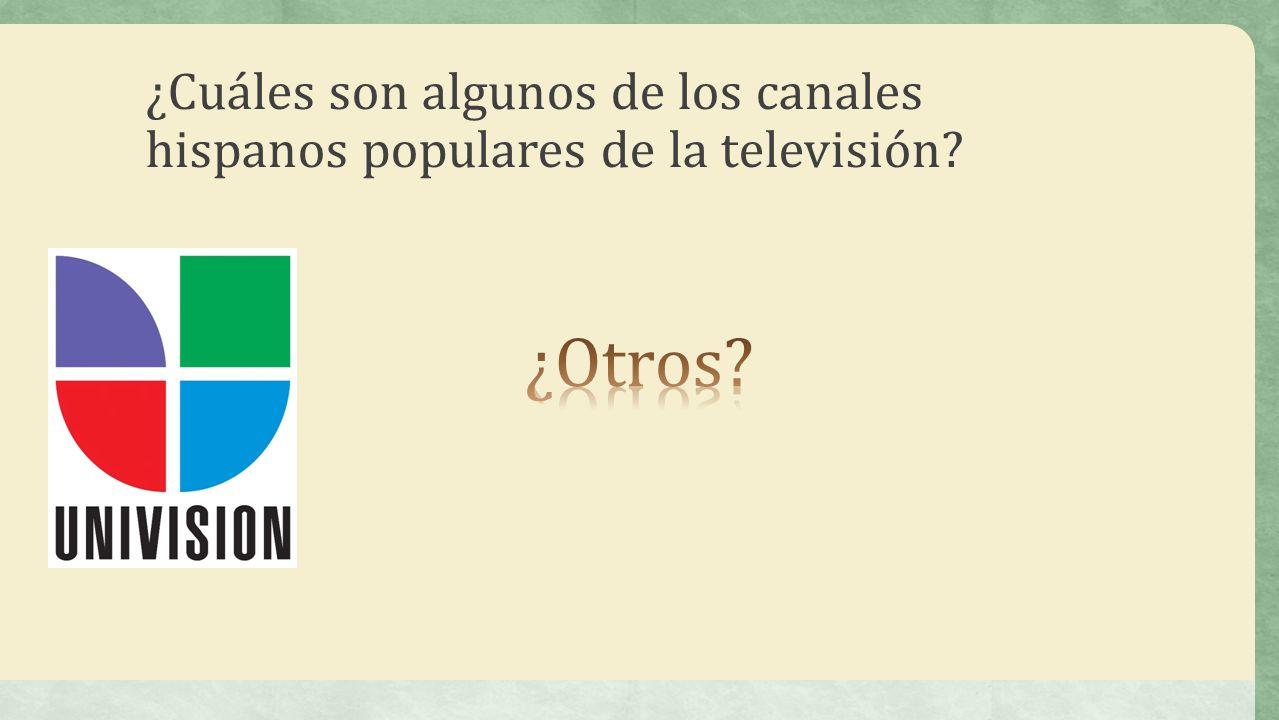¿Cuáles son algunos de los canales hispanos populares de la televisión?