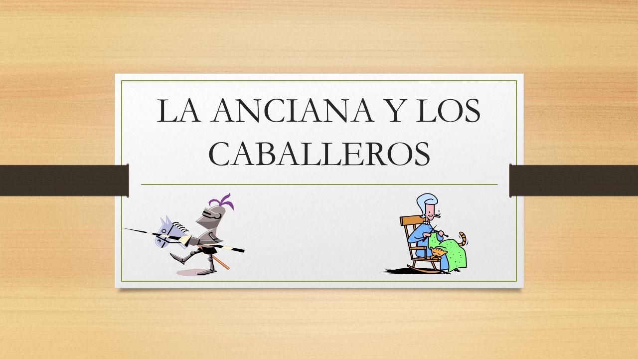 LA ANCIANA Y LOS CABALLEROS