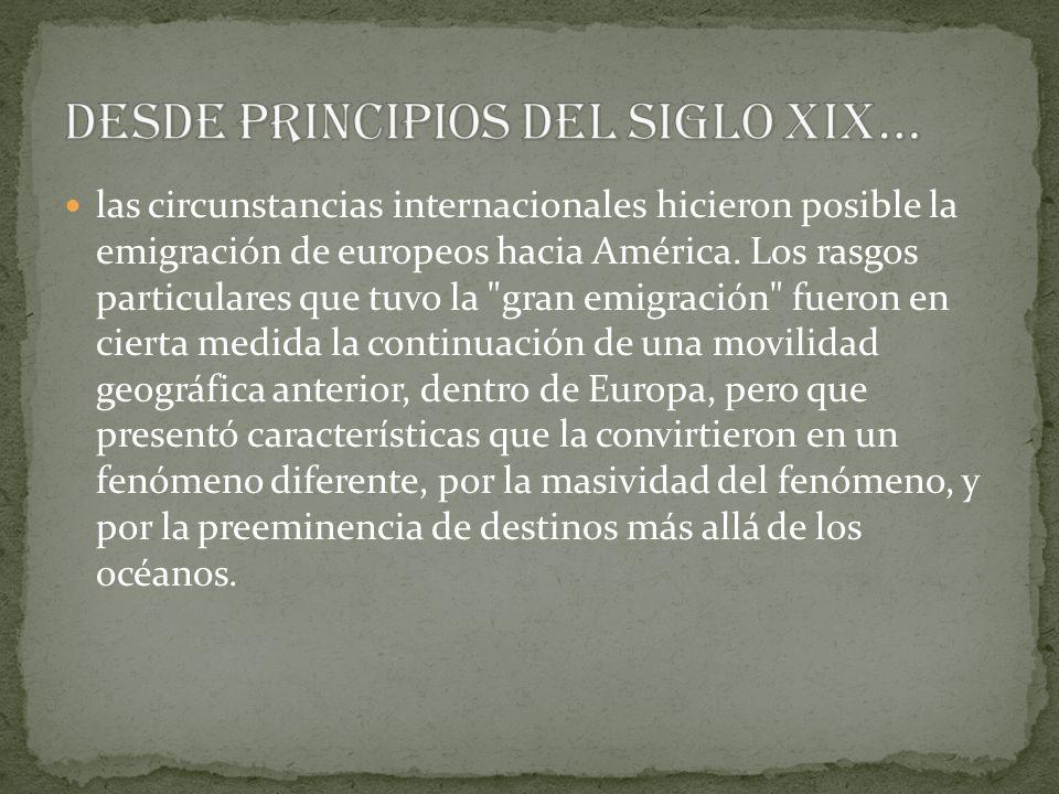 las circunstancias internacionales hicieron posible la emigración de europeos hacia América.