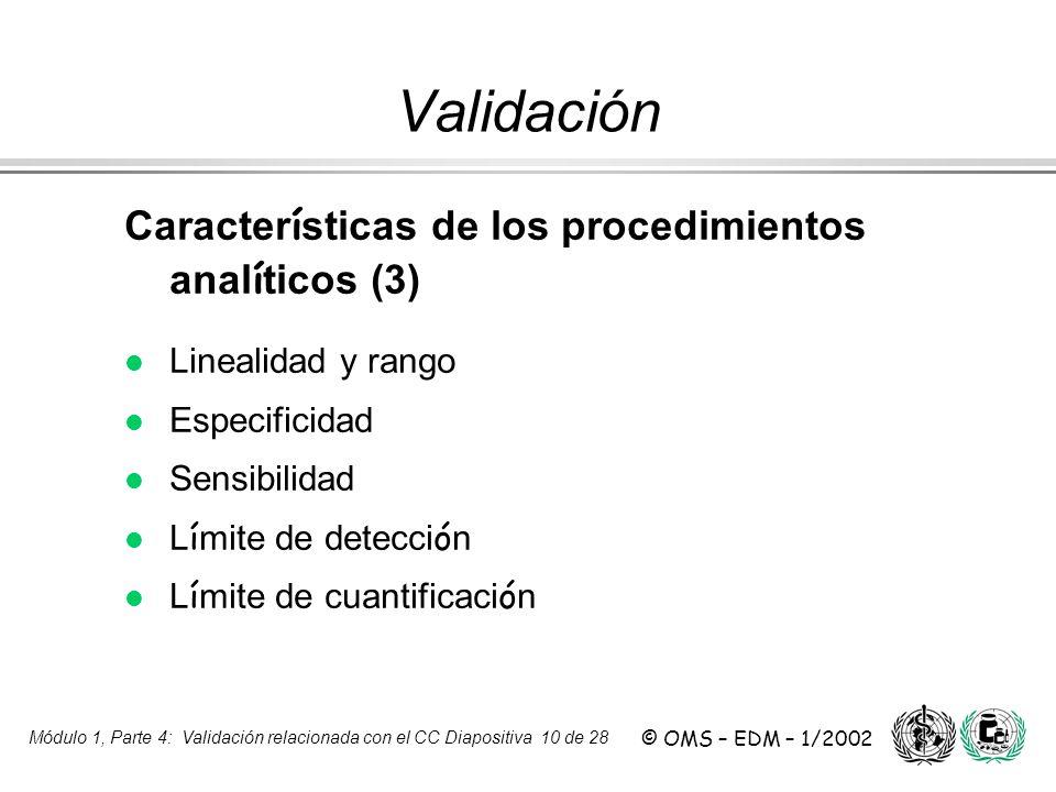 Módulo 1, Parte 4: Validación relacionada con el CC Diapositiva 10 de 28 © OMS – EDM – 1/2002 Caracter í sticas de los procedimientos anal í ticos (3)