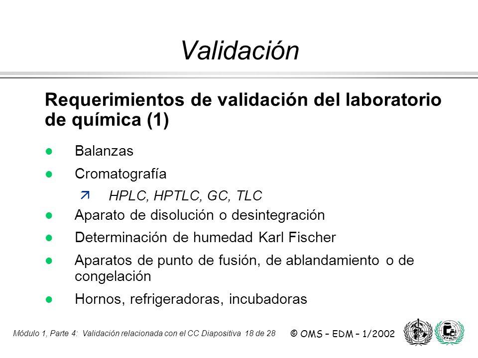 Módulo 1, Parte 4: Validación relacionada con el CC Diapositiva 18 de 28 © OMS – EDM – 1/2002 Requerimientos de validación del laboratorio de química