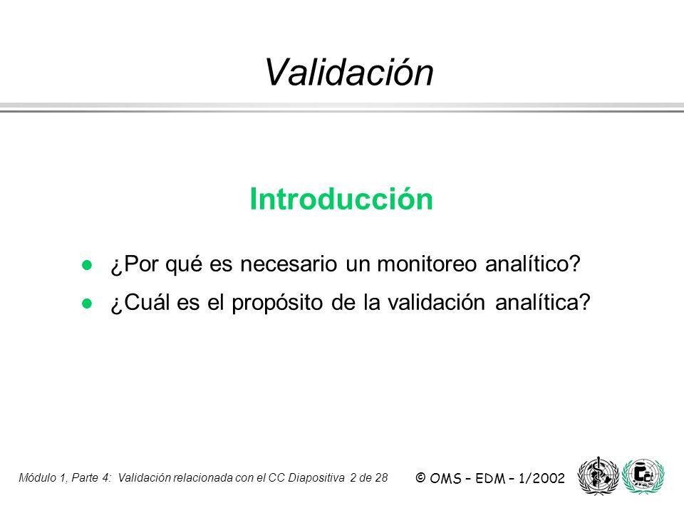 Módulo 1, Parte 4: Validación relacionada con el CC Diapositiva 2 de 28 © OMS – EDM – 1/2002 Validación Introducción l ¿Por qué es necesario un monito