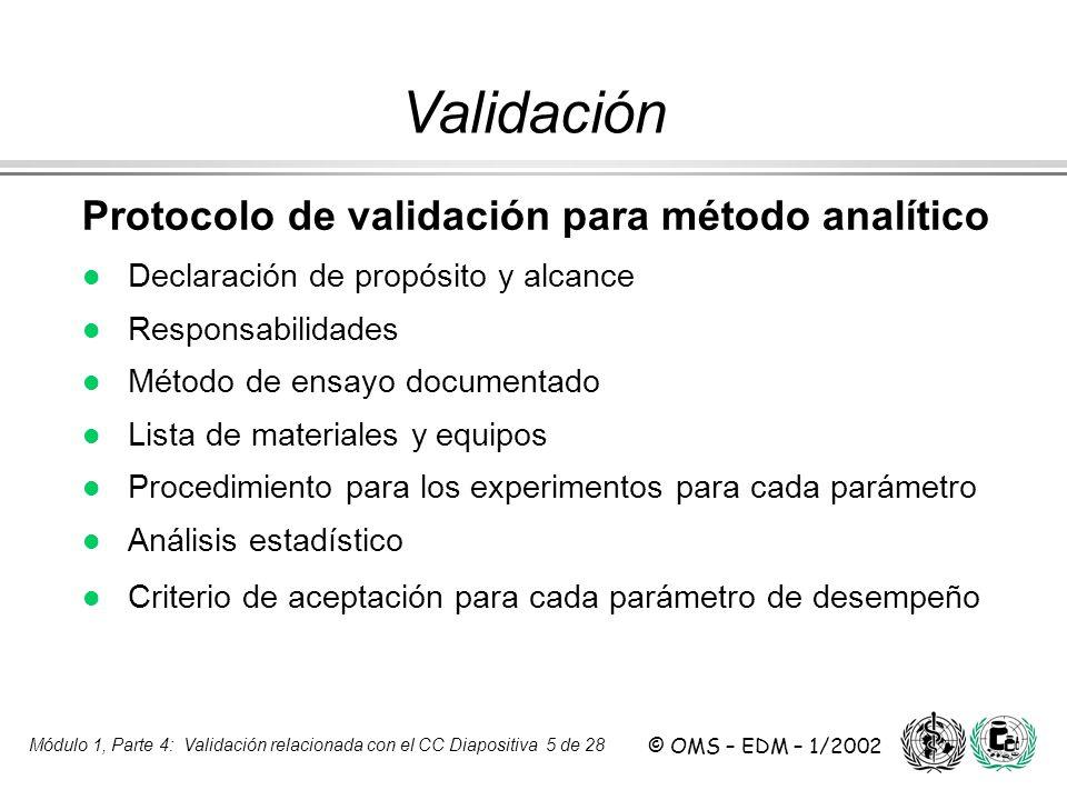 Módulo 1, Parte 4: Validación relacionada con el CC Diapositiva 5 de 28 © OMS – EDM – 1/2002 Protocolo de validación para método analítico l l Declara