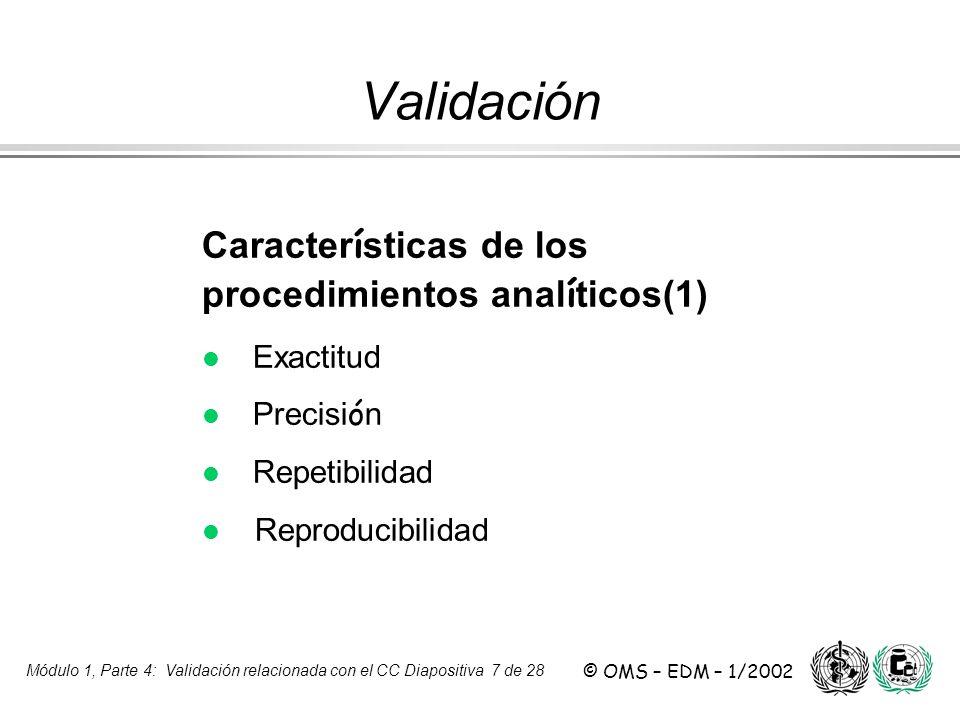 Módulo 1, Parte 4: Validación relacionada con el CC Diapositiva 7 de 28 © OMS – EDM – 1/2002 Caracter í sticas de los procedimientos anal í ticos(1) l