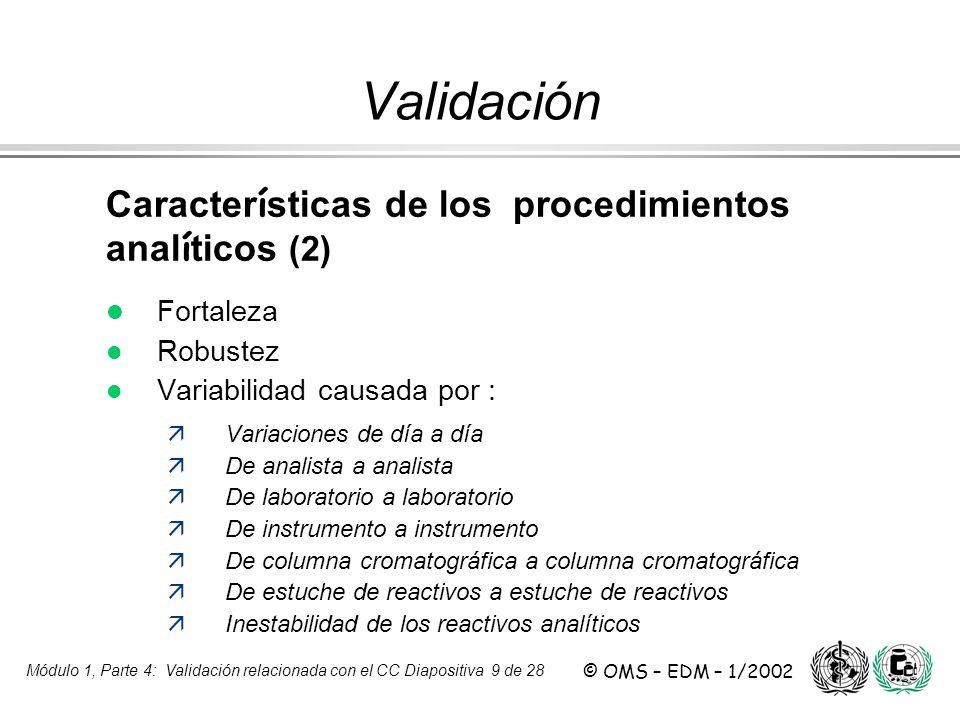 Módulo 1, Parte 4: Validación relacionada con el CC Diapositiva 9 de 28 © OMS – EDM – 1/2002 Caracter í sticas de los procedimientos anal í ticos (2)