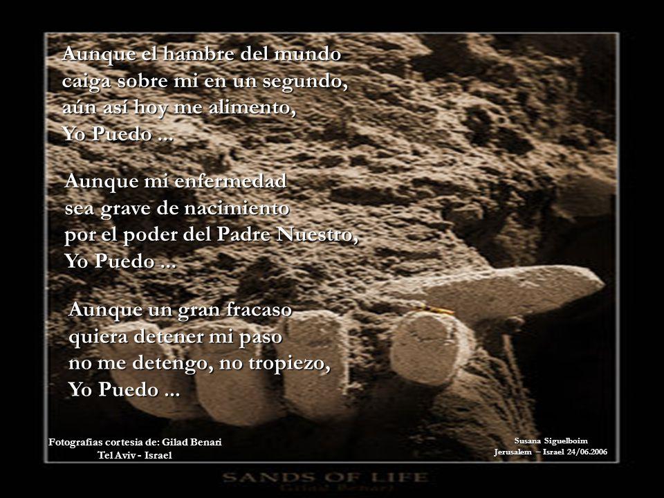 Susana Siguelboim Jerusalem – Israel 24/06.2006 Aunque el hambre del mundo caiga sobre mi en un segundo, aún así hoy me alimento, Yo Puedo...