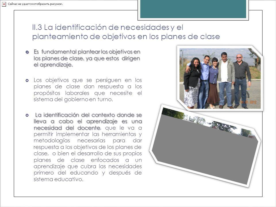 II.3 La identificación de necesidades y el planteamiento de objetivos en los planes de clase Es fundamental plantear los objetivos en los planes de cl