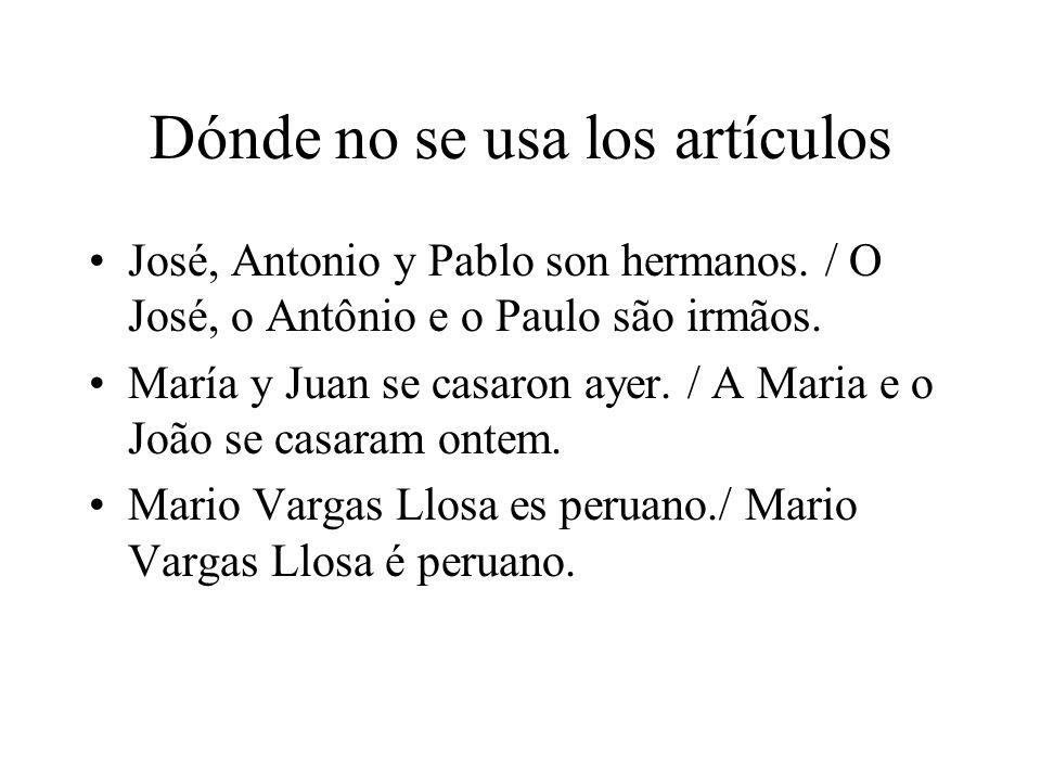 Dónde no se usa los artículos José, Antonio y Pablo son hermanos. / O José, o Antônio e o Paulo são irmãos. María y Juan se casaron ayer. / A Maria e