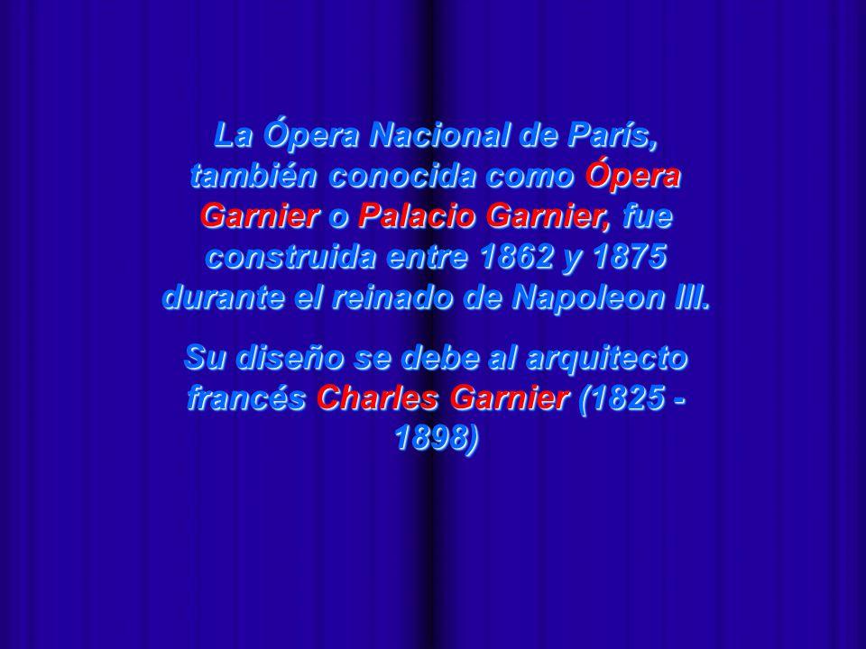 - La Ópera Nacional de París, también conocida como Ópera Garnier o Palacio Garnier, fue construida entre 1862 y 1875 durante el reinado de Napoleon III.