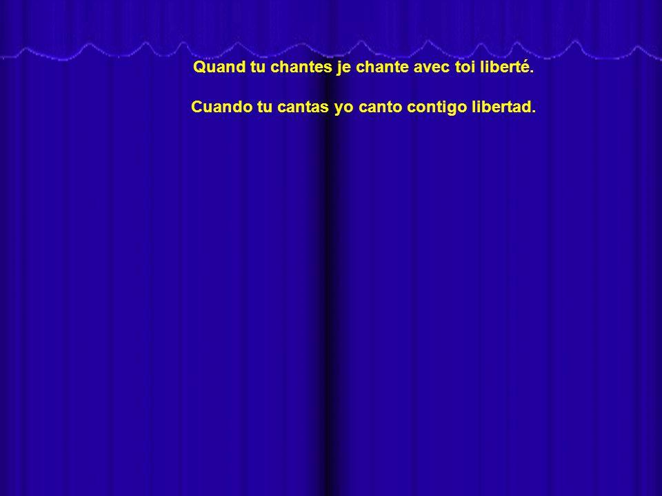 Quand tu chantes je chante avec toi liberté. Cuando tu cantas yo canto contigo libertad.