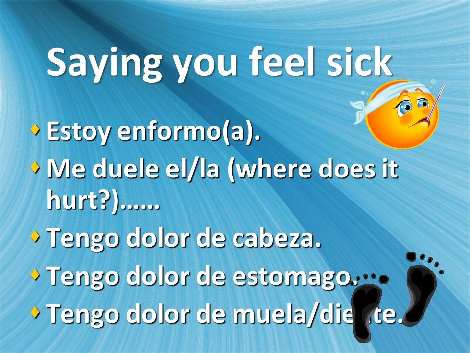 Saying you feel sick Estoy enformo(a). Estoy enformo(a).