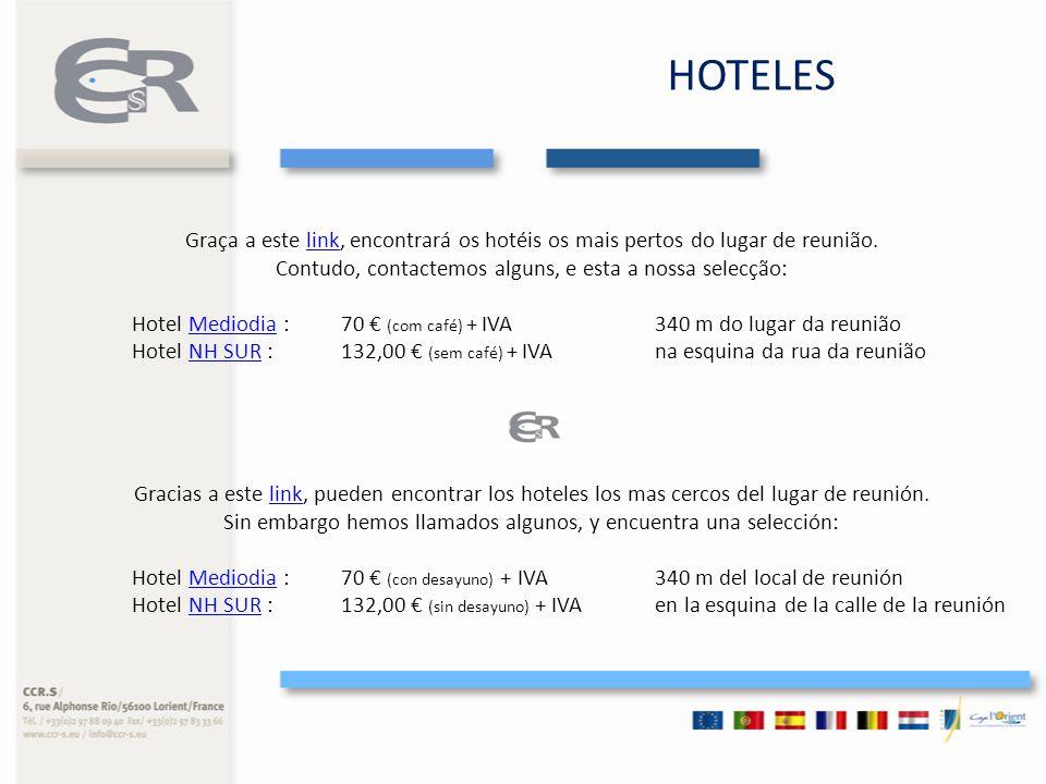 HOTELES Graça a este link, encontrará os hotéis os mais pertos do lugar de reunião.link Contudo, contactemos alguns, e esta a nossa selecção: Hotel Mediodia : 70 (com café) + IVA340 m do lugar da reuniãoMediodia Hotel NH SUR : 132,00 (sem café) + IVA na esquina da rua da reuniãoNH SUR Gracias a este link, pueden encontrar los hoteles los mas cercos del lugar de reunión.link Sin embargo hemos llamados algunos, y encuentra una selección: Hotel Mediodia : 70 (con desayuno) + IVA340 m del local de reuniónMediodia Hotel NH SUR : 132,00 (sin desayuno) + IVA en la esquina de la calle de la reuniónNH SUR