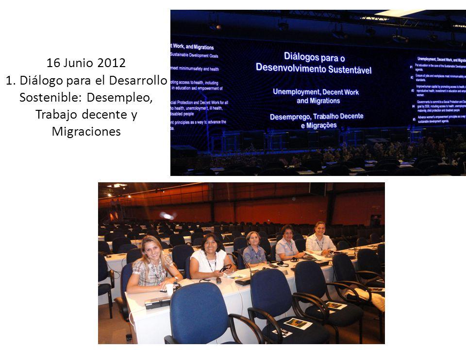 16 Junio 2012 1. Diálogo para el Desarrollo Sostenible: Desempleo, Trabajo decente y Migraciones