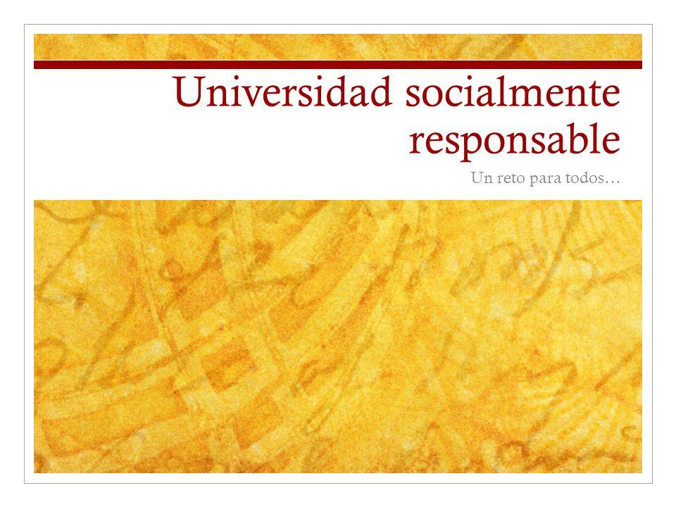 Una universidad socialmente responsable: Es abierta al cambio; valora e incorpora el conocimiento y experiencia del entorno; generando y manteniendo espacios de debate en el seno de la institución; buscando; diciendo y actuando con la verdad.