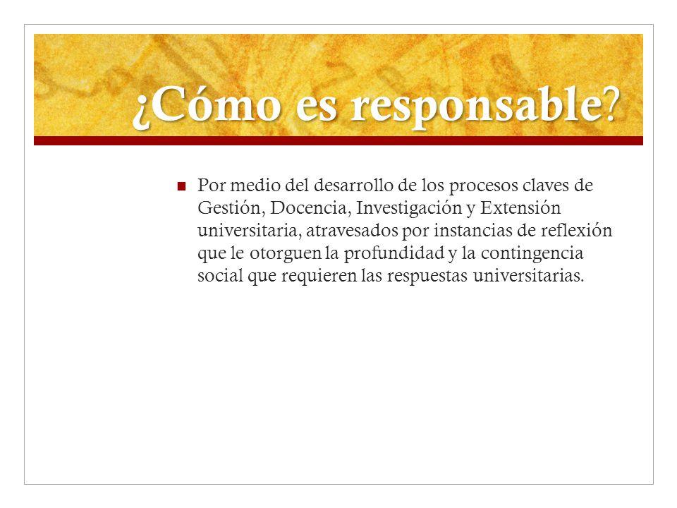 Una universidad socialmente responsable: Preserva y crea el capital social del saber y del pensamiento mediante la reflexión y la investigación interdisciplinaria, y difundiéndolo por distintos medios: Formación de intelectuales y profesionales.