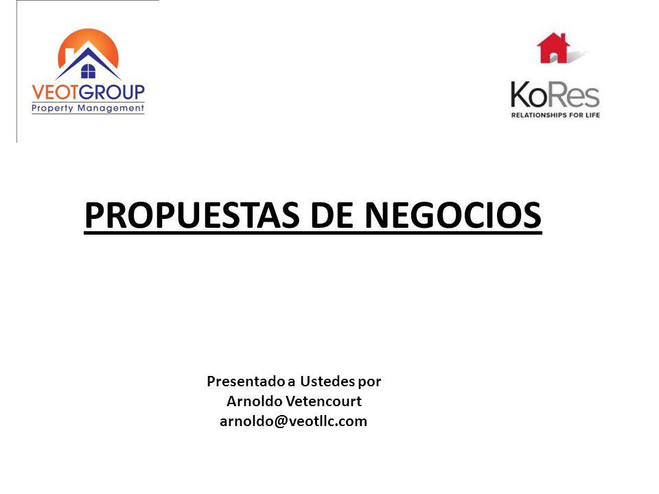 PROPUESTAS DE NEGOCIOS Presentado a Ustedes por Arnoldo Vetencourt arnoldo@veotllc.com