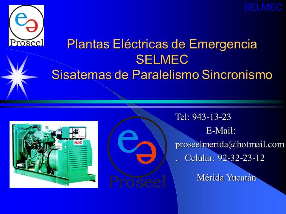 Plantas Eléctricas de Emergencia SELMEC Sisatemas de Paralelismo Sincronismo SELMEC Tel: 943-13-23 E-Mail: E-Mail:proseelmerida@hotmail.com. Celular: