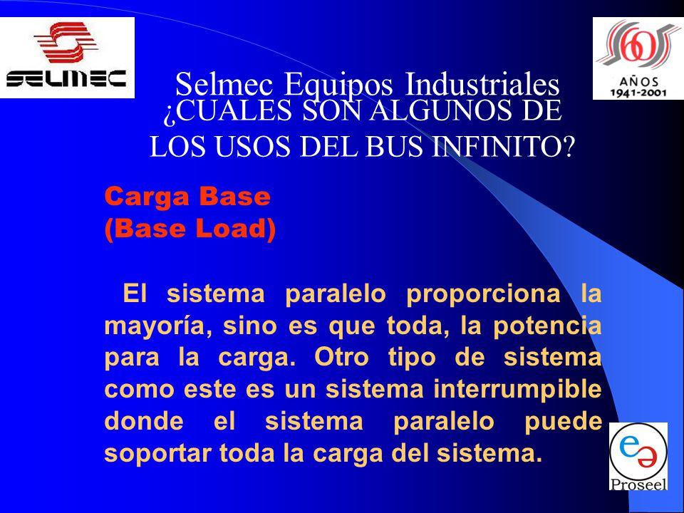 Selmec Equipos Industriales ¿CUALES SON ALGUNOS DE LOS USOS DEL BUS INFINITO? Carga Base (Base Load) El sistema paralelo proporciona la mayoría, sino