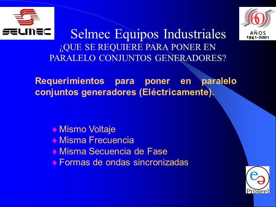Selmec Equipos Industriales ¿QUE SE REQUIERE PARA PONER EN PARALELO CONJUNTOS GENERADORES? Requerimientos para poner en paralelo conjuntos generadores
