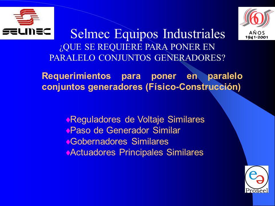 Selmec Equipos Industriales ¿QUE SE REQUIERE PARA PONER EN PARALELO CONJUNTOS GENERADORES? Reguladores de Voltaje Similares Paso de Generador Similar