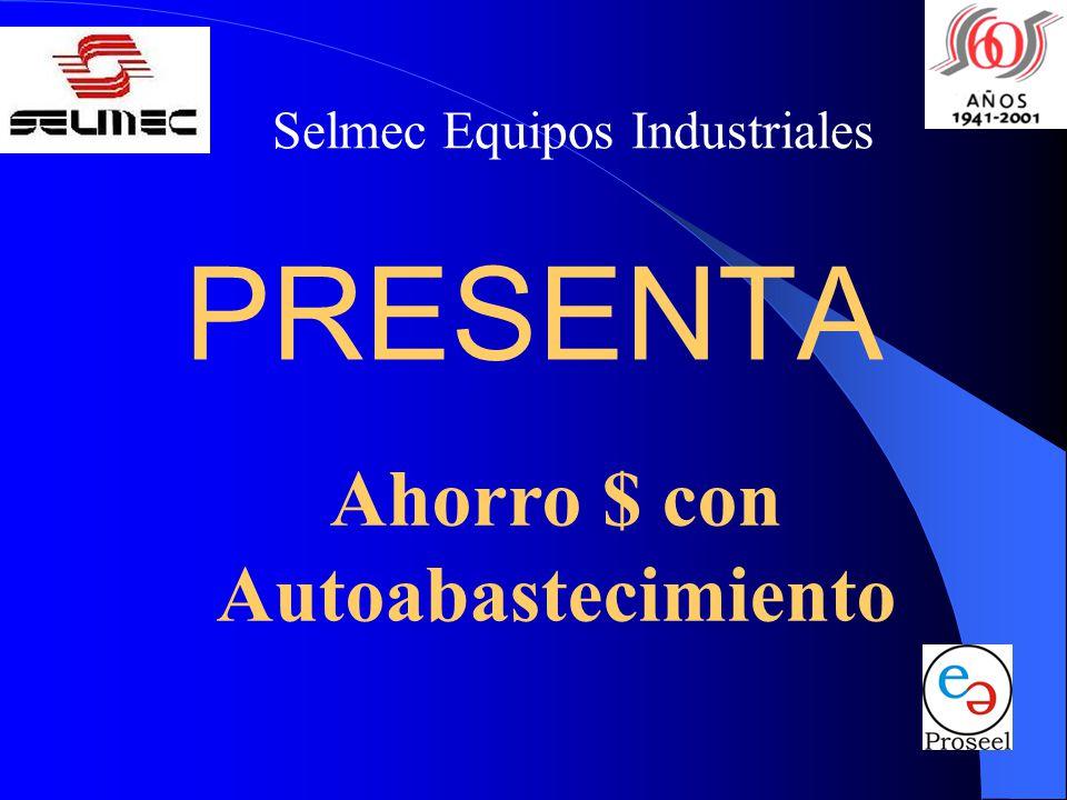 Selmec Equipos Industriales PRESENTA Ahorro $ con Autoabastecimiento