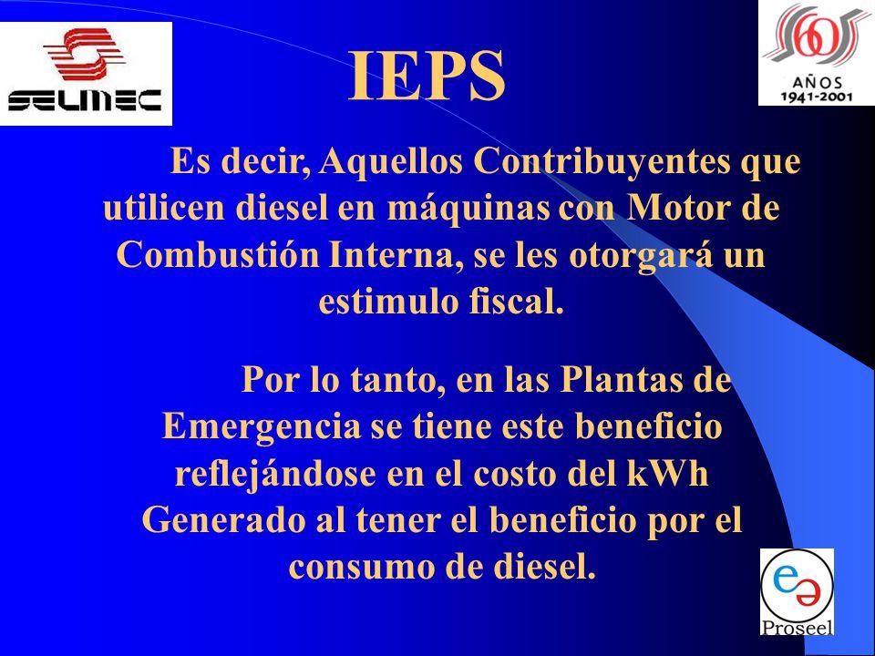 IEPS Por lo tanto, en las Plantas de Emergencia se tiene este beneficio reflejándose en el costo del kWh Generado al tener el beneficio por el consumo de diesel.