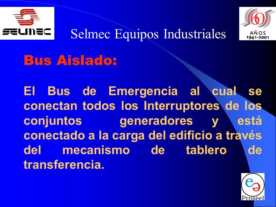 Selmec Equipos Industriales Bus Aislado: El Bus de Emergencia al cual se conectan todos los Interruptores de los conjuntos generadores y está conectad