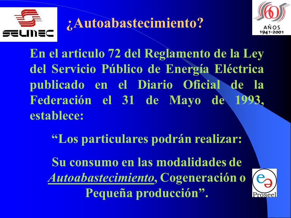 ¿Autoabastecimiento? En el articulo 72 del Reglamento de la Ley del Servicio Público de Energía Eléctrica publicado en el Diario Oficial de la Federac