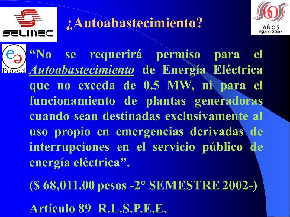 ¿Autoabastecimiento? No se requerirá permiso para el Autoabastecimiento de Energía Eléctrica que no exceda de 0.5 MW, ni para el funcionamiento de pla