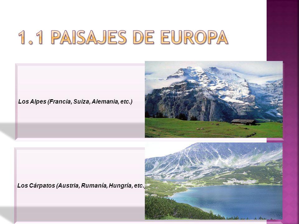 Los Alpes (Francia, Suiza, Alemania, etc.) Los Cárpatos (Austria, Rumanía, Hungría, etc.)