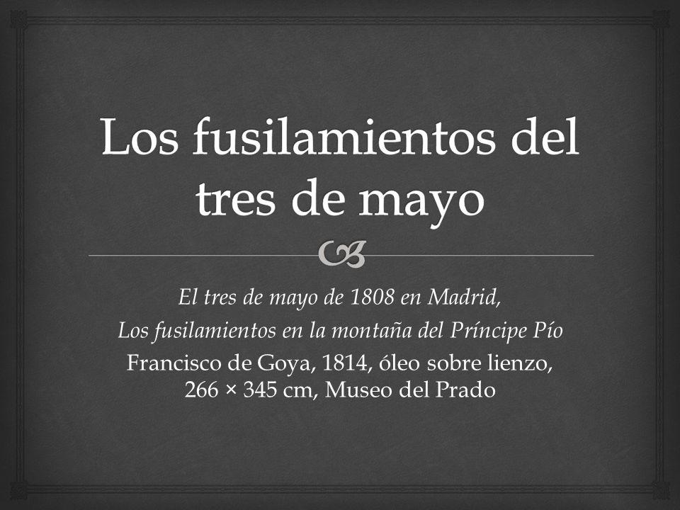 El tres de mayo de 1808 en Madrid, Los fusilamientos en la montaña del Príncipe Pío Francisco de Goya, 1814, óleo sobre lienzo, 266 × 345 cm, Museo del Prado