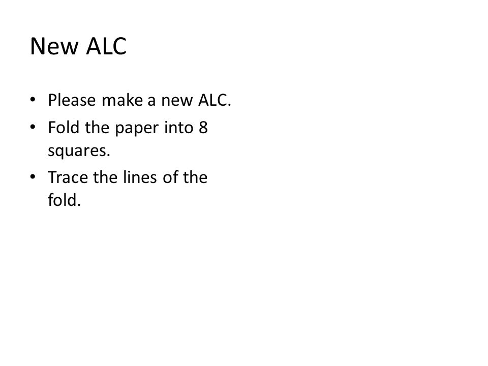 New ALC Please make a new ALC. Fold the paper into 8 squares. Trace the lines of the fold.