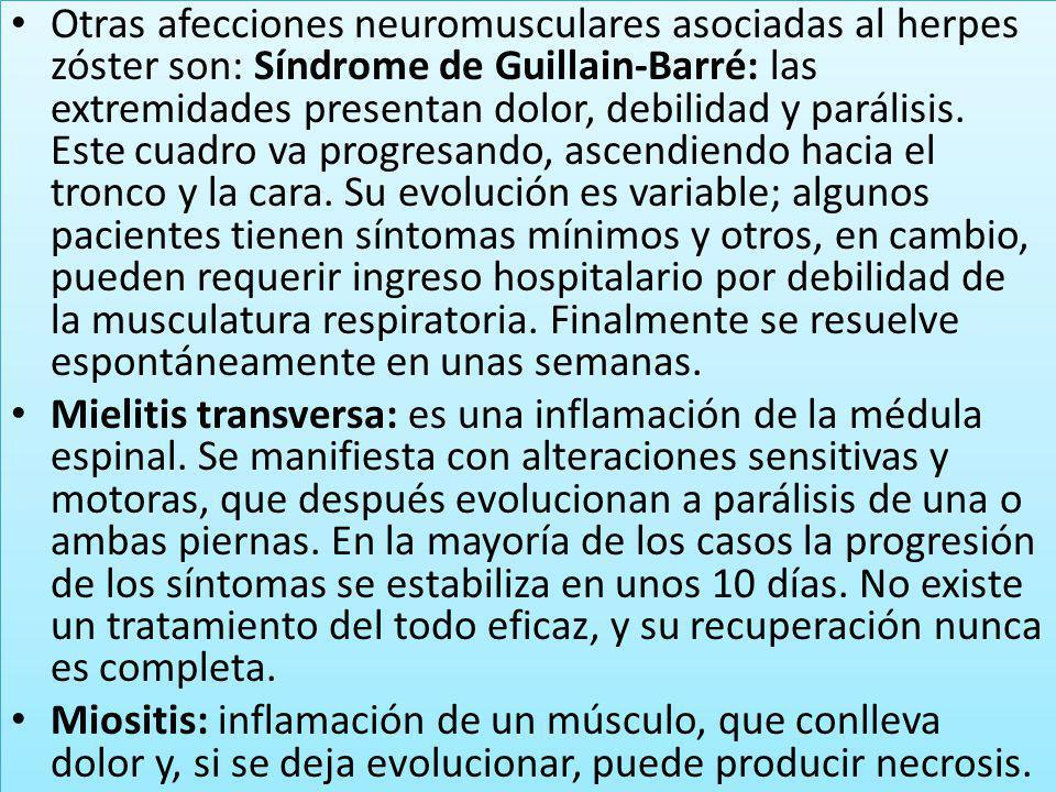 Otras afecciones neuromusculares asociadas al herpes zóster son: Síndrome de Guillain-Barré: las extremidades presentan dolor, debilidad y parálisis.