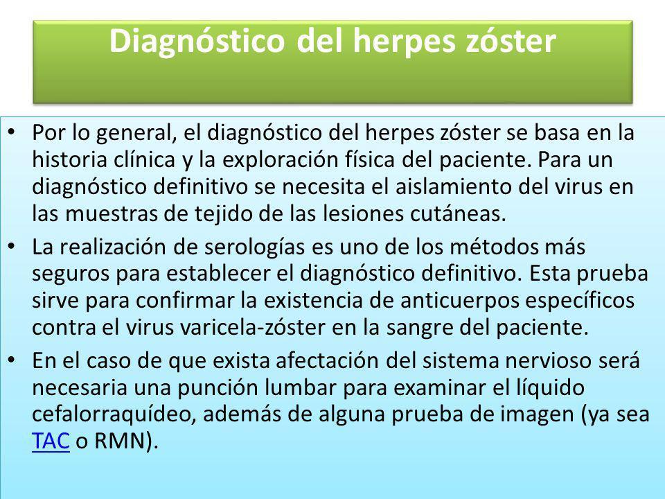 Diagnóstico del herpes zóster Por lo general, el diagnóstico del herpes zóster se basa en la historia clínica y la exploración física del paciente. Pa