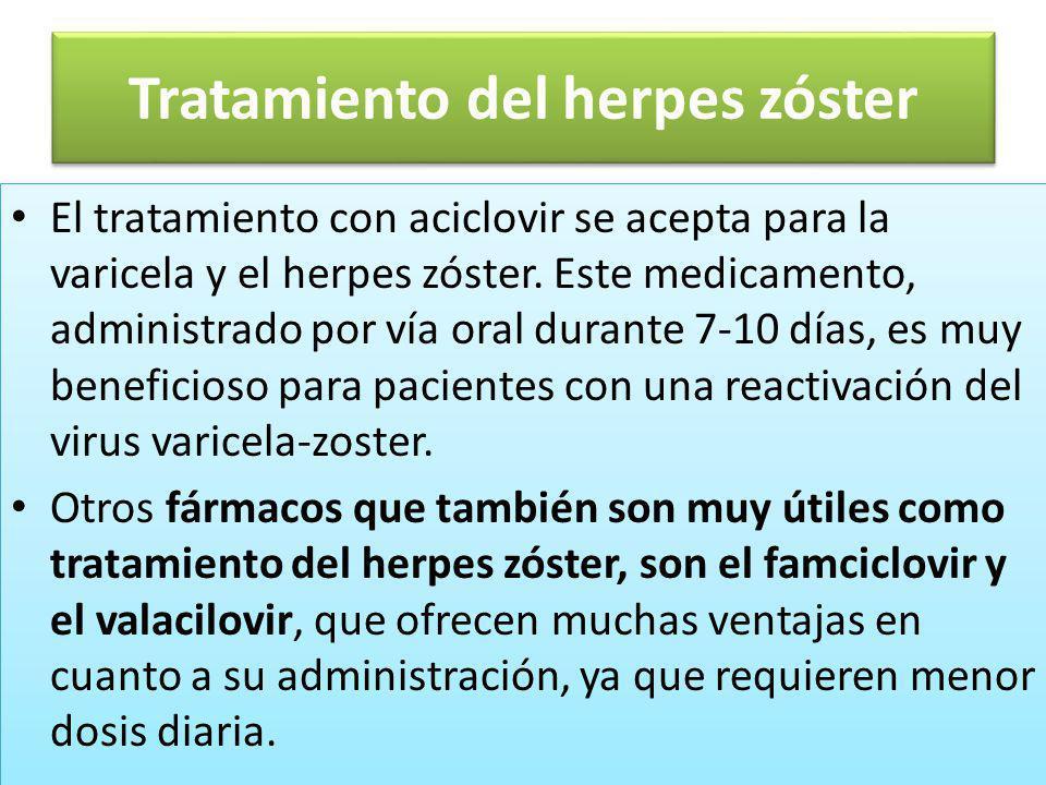Tratamiento del herpes zóster El tratamiento con aciclovir se acepta para la varicela y el herpes zóster. Este medicamento, administrado por vía oral